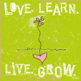 Love, Learn, Live, Grow Prints by Peter Horjus