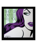 Shut Up or I'll Kill You Prints by Niagara Detroit