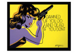 Damned If You Do, and Dead If You Don&#39;t Posters by Niagara Detroit