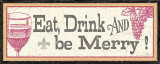 Eat, Drink and Be Merry Posters by Pela