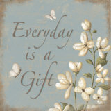 Everday Is A Gift Prints by Kathy Middlebrook