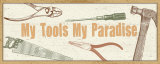 My Tools, My Paradise Prints by Alain Pelletier