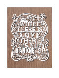 Where There Is Love There Is No Darkness Prints by Julene Harrison