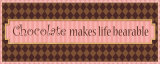 Chocolate Makes Life Bearable Print by Pela