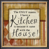 Only Reason I Have a Kitchen Art by Jennifer Pugh