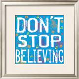 Don&#39;t Stop Believing Posters by Louise Carey