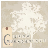 Grow Courageously Poster von Marco Fabiano