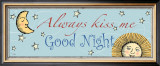Always Kiss Me Goodnight Posters by Pela