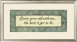 Come Grow Old with Me Prints by Karen Tribett