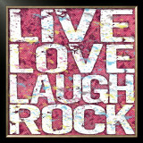 Live Love Laugh Rock Poster by Louise Carey