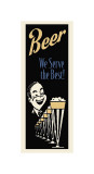 Beer We Serve the Best Giclee Print