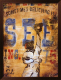 Sometimes Seeing is Believing Prints by Rodney White