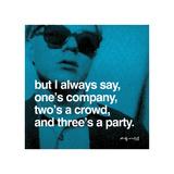 Une personne c'est de la compagnie, deux c'est la foule, trois c'est une réception. Reproduction procédé giclée par Andy Warhol