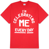 I'm Celebrating ME Every Day T-shirts