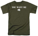 You Want Me Shirt