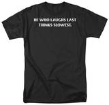 Who Laughs Last T-Shirt