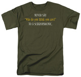 To A Schizophrenic T-shirts