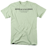 Never Go To Bed Angry T-shirts