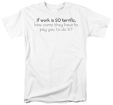 Work Is Terrific T-Shirt
