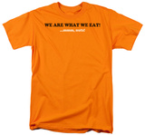 Are What We Eat T-shirts