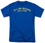 Are We Having Fun T-Shirt