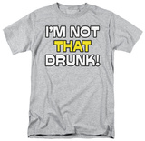 Not That Drunk T-shirts