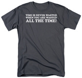 Time Is Never Wasted Shirt