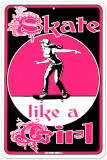 Skate Like a Girl Tin Sign
