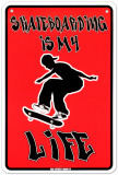 Skateboarding Is My Life Tin Sign
