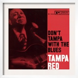 Tampa Red - Don't Tampa with the Blues Print