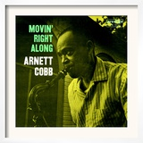 Arnett Cobb - Movin&#39; Right Along Posters