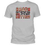 Bacon Isn't Better Than Sex, It's Way Better T-Shirt