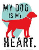 My Dog Is My Heart Prints by Ginger Oliphant