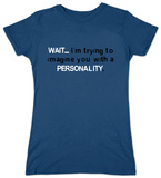 Juniors: With A Personality T-shirts