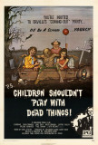 Children Shouldn't Play With Dead Things Print