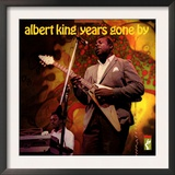 Albert King - Years Gone By Prints