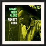 Arnett Cobb - Movin&#39; Right Along Prints