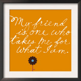 Friend Takes Me for What I Am Prints