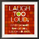 Laugh Too Loud Prints