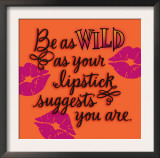 Wild as Your Lipstick Prints
