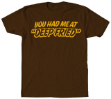 You Had Me At Deep Fried T-shirts
