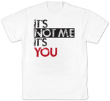 It's Not Me It's You T-shirts