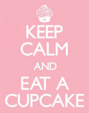 Keep Calm And Eat A Cupcake Posters
