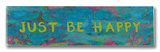 Just be Happy Wood Sign
