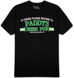 Its Always Sunny In Philadelphia  - If Found Return to Paddy&#39;s Pub T-Shirt