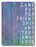 Came but for Friendship Wood Sign