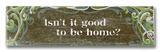 Isn't it Good Wood Sign
