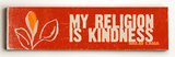 My Religion is Kindness Wood Sign