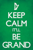 Keep Calm It&#39;ll Be Grand Print