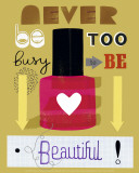 Never Be Too Busy to Be Beautiful! Poster by Jessie Ford